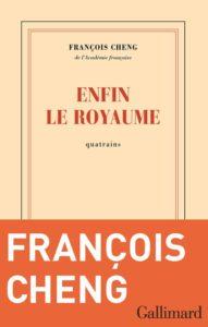 """Couverture du livre """"Enfin le Royaume"""" de François Cheng"""